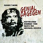 Genial Dagegen: Kritisches Denken von Marx bis Michael Moore | Robert Misik