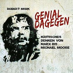 Genial Dagegen: Kritisches Denken von Marx bis Michael Moore