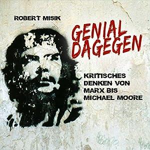 Genial Dagegen: Kritisches Denken von Marx bis Michael Moore Hörbuch