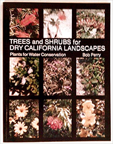 Trees and Shrubs for Dry California Landscapes: Plants for Water Conservation