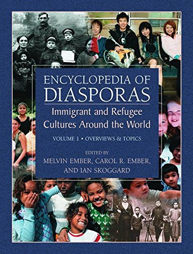 Encyclopedia of Diasporas: Immigrant and Refugee Cultures Around the World. Volume I: Overviews and Topics; Volume II: D