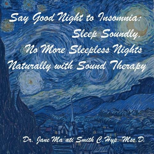 Say Good Night to Insomnia: Sleep Soundly, No More Sleepless Nights Naturally with Sound Therapy