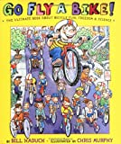 img - for Go Fly a Bike! The Ultimate Book of Bicycle Fun, Freedom, and Science book / textbook / text book