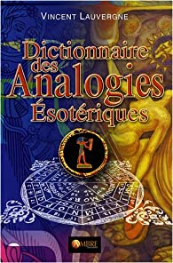 Dictionnaire des analogies ésotériques par Vincent Lauvergne
