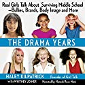 The Drama Years: Real Girls Talk About Surviving Middle School -- Bullies, Brands, Body Image, and More Audiobook by Haley Kilpatrick, Whitney Joiner Narrated by Rose Hannah Maté