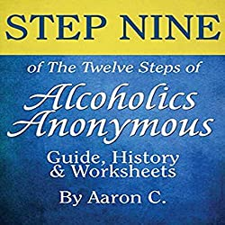 Step Nine of the Twelve Steps of Alcoholics Anonymous: Guide & History