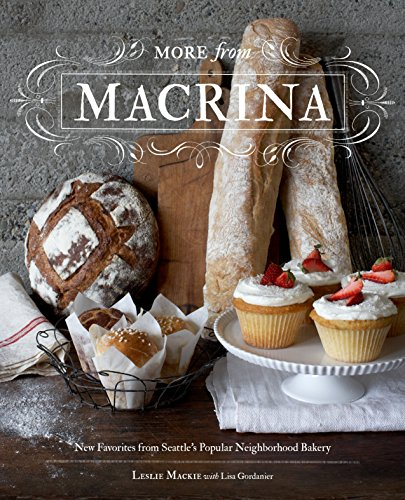 More from Macrina: New Favorites from Seattle's Popular Neighborhood Bakery by Leslie Mackie