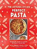 img - for The Artisanal Kitchen: Perfect Pasta: Recipes and Secrets to Elevate the Classic Italian Meal book / textbook / text book
