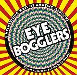 Eye Bogglers: A Mesmerizing Mass of Amazing Illusions