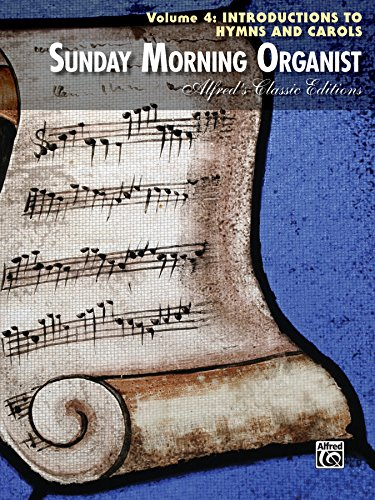 (Sunday Morning Organist, Volume 4, Introductions to Hymns and Carols: Late Intermediate to Early Advanced Organ Collection (Alfred's Classic)