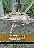 Harvesting Wild Meat: the Simple Art of Primitive Trapping