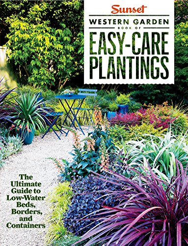 Sunset Western Garden Book of Easy-Care Plantings: The Ultimate Guide to Low-Water Beds, Borders, and (Planting Garden)