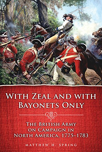 With Zeal and With Bayonets Only: The British Army on Campaign in North America, 1775–1783 (Campaigns and Commanders S