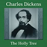 The Holly-Tree: A Warm Dickens Christmas Story