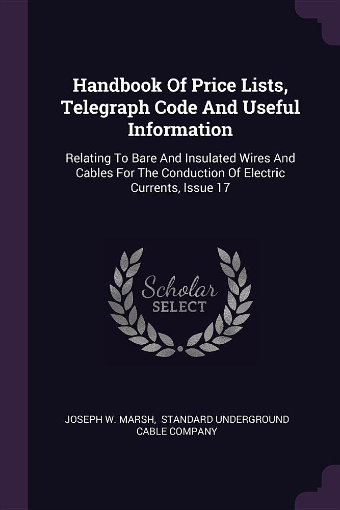 Handbook Of Price Lists, Telegraph Code And Useful Information: Relating To Bare And Insulated Wires And Cables For The Conduction Of Electric Currents, Issue 17 pdf epub