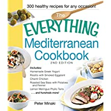 The Everything Mediterranean Cookbook: Includes Homemade Greek Yogurt, Risotto with Smoked Eggplant, Chianti Chicken, Roasted Sea Bass with Potatoes and ... Tarts and hundreds more! (Everything®)