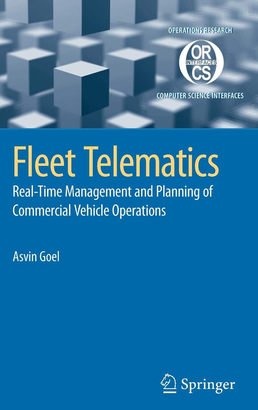 Fleet Telematics: Real-time management and planning of commercial vehicle  operations (Operations Research/Computer Science Interfaces Series): Asvin  Goel: ...