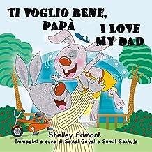 Ti voglio bene, papà I Love My Dad (Italian English Bilingual Collection) (Italian Edition)