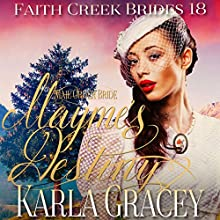 Mail Order Bride: Mayme's Destiny: Faith Creek Brides, Book 18 Audiobook by Karla Gracey Narrated by Alan Taylor