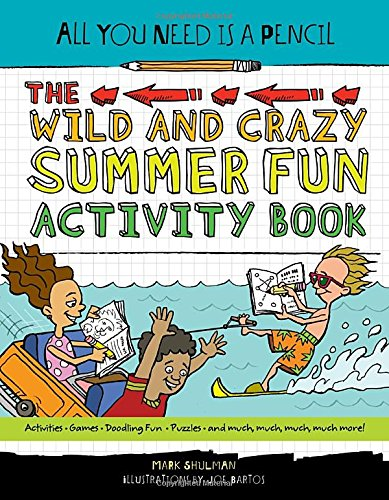 All You Need Is a Pencil: The Wild and Crazy Summer Fun Activity Book