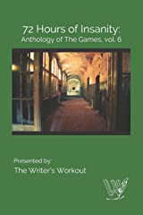 72 Hours of Insanity: Anthology of the Games: Volume 6 Paperback