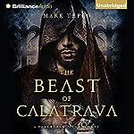 The Beast of Calatrava: A Foreworld SideQuest   Mark Teppo