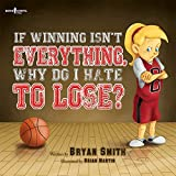 img - for If Winning Isn't Everything, Why Do I Hate to Lose? book / textbook / text book