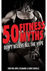 50 Fitness Myths: Don't Believe All the Hype Kindle Edition