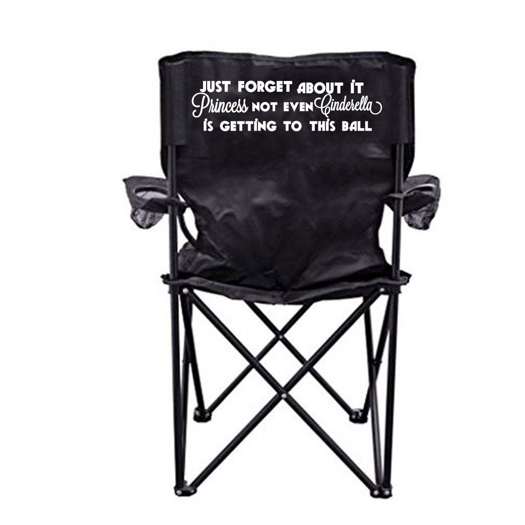 VictoryStore Outdoor Camping Chair - Just Forget About It Princess Not Even Cinderella Is Getting to This Ball Camping Chair