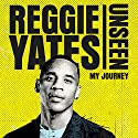 Unseen: My Journey Audiobook by Reggie Yates Narrated by Reggie Yates