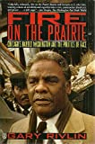 Fire on the Prairie : Chicago's Harold Washington and the Politics of Race, Rivlin, Gary, 0805026983