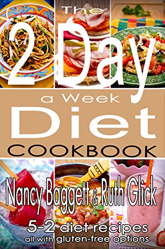 The 2 Day a Week Diet Cookbook: (5-2 Diet Recipes with Gluten-Free Options) by Nancy Baggett, Ruth Glick