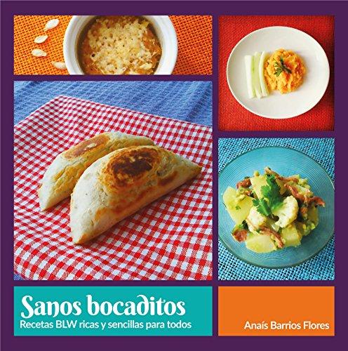 Sanos bocaditos: Recetas BLW ricas y sencillas para todos (Spanish Edition) by Anaís Barrios Flores