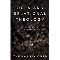 Open and Relational Theology: An Introduction to Life-Changing Ideas