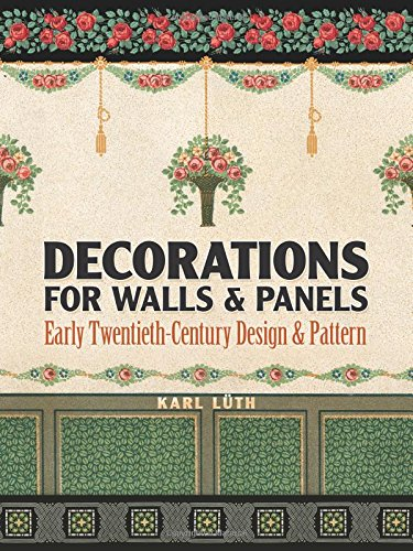 Decorations for Walls and Panels: Early Twentieth-Century Design and Pattern by Dover Publications