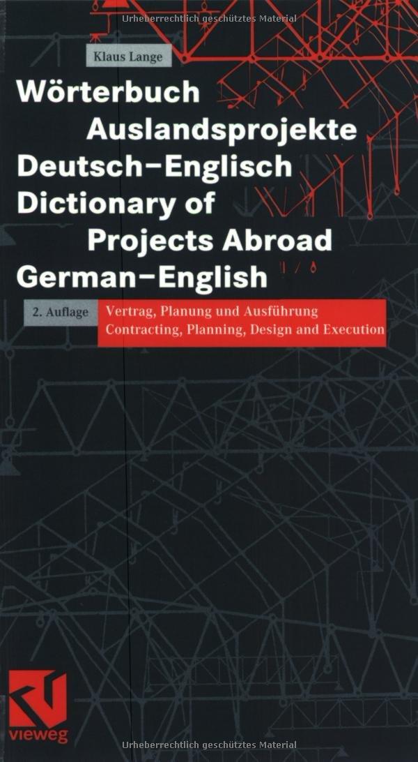Wörterbuch Auslandsprojekte (deutsch-englisch)Dictionary of Projects Abroad: Vertrag, Planung und Ausführung Contracting, Planning, Design and Execution