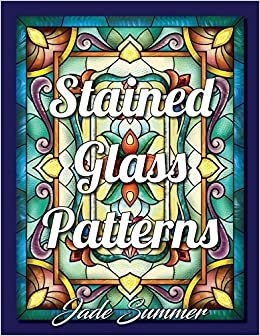 Stained Glass Patterns An Adult Coloring Book With 50 Inspirational Window Designs And Easy Patterns For Relaxation Stained Glass Coloring Books For Adults Amazon Co Uk Summer Jade Books