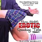 Raven Merlot's Erotic Spanking Tales Volume 3: Trick or Tease and Carnal-Val | Diana Kemp,Raven Merlot