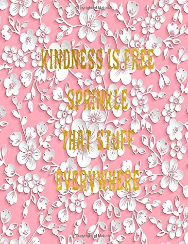Kindness Is Free Sprinkle That Stuff Everywhere Journal Notebook Composition Book With Inspirational Quote Cover 8 5x11 100pages Volume 6 Ava Ashworth 9781722013851 Amazon Com Books