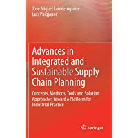 Advances in Integrated and Sustainable Supply Chain Planning: Concepts, Methods, Tools and Solution Approaches toward a Platform for Industrial Practice