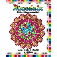 Mandala Livre a Colorier pour Adultes: Livres à colorier de relaxation et méditation