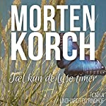 Tael kun de lyse timer   Morten Korch