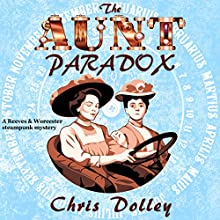 The Aunt Paradox: Reeves & Worcester Steampunk Mysteries, Book 3 Audiobook by Chris Dolley Narrated by Paul J. Rose