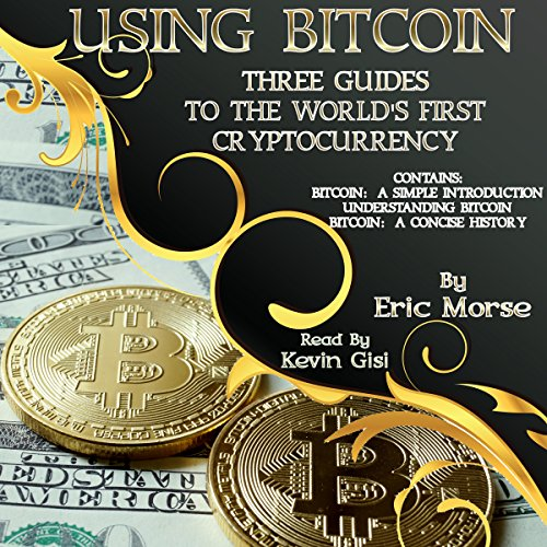 Using Bitcoin: Three Guides to the World's First Cryptocurrency