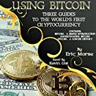 Using Bitcoin: Three Guides to the World's First Cryptocurrency Hörbuch von Eric Morse Gesprochen von: Kevin Gisi