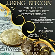 Using Bitcoin: Three Guides to the World's First Cryptocurrency Audiobook by Eric Morse Narrated by Kevin Gisi