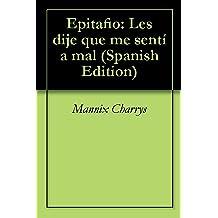 Epitafio: Les dije que me sentía mal (Spanish Edition) Nov 30, 2011