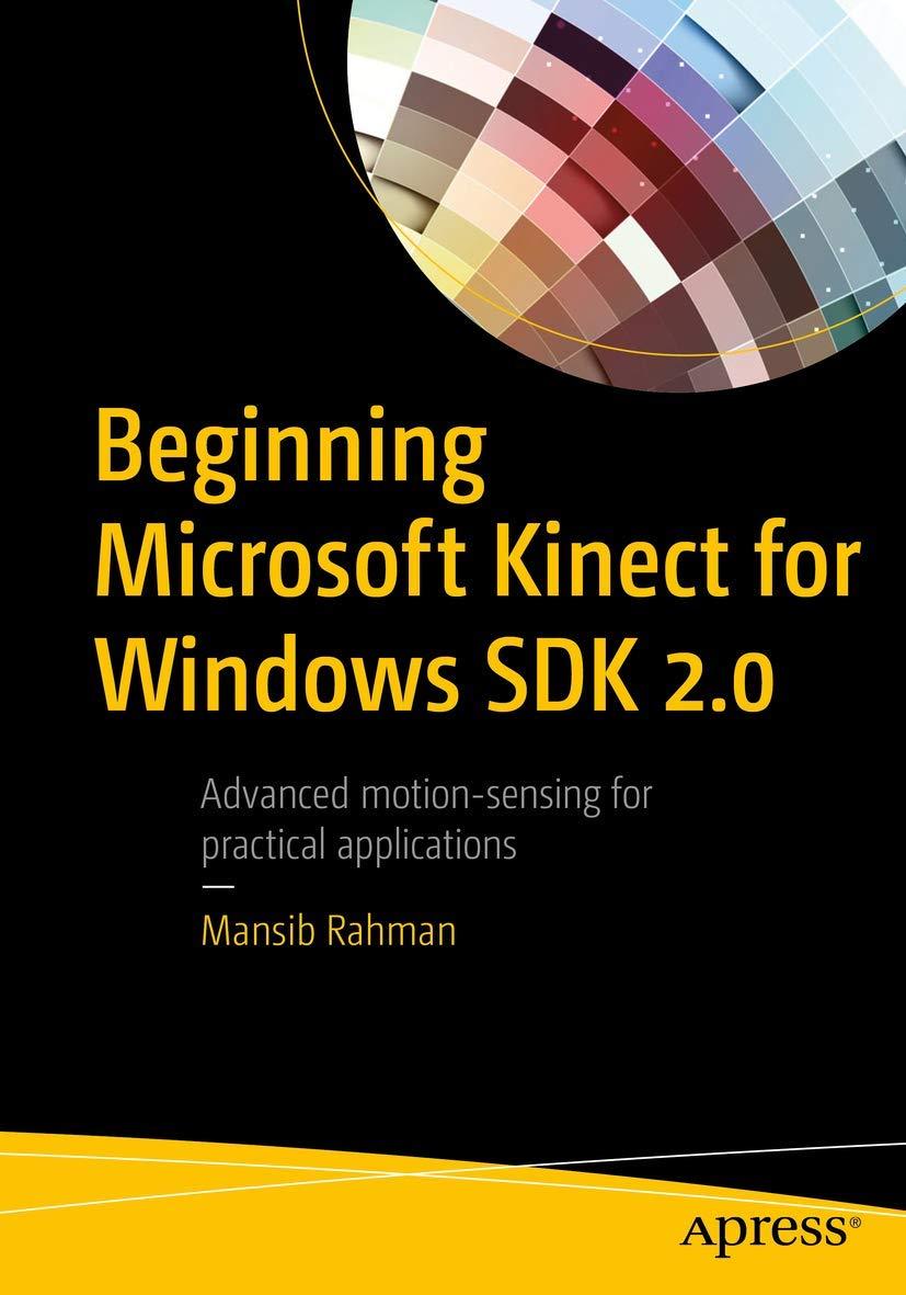 Beginning Microsoft Kinect For Windows Sdk 2 0 Motion And Depth Sensing For Natural User Interfaces Rahman Mansib 9781484223154 Amazon Com Books