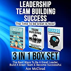 Leadership, Team Building, Success: The Time to Be Great Is Now!