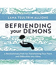 Befriending Your Demons: A Revolutionary Path for Transforming Your Fears and Difficulties into Allies